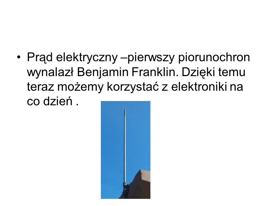 Prąd elektryczny –pierwszy piorunochron wynalazł Benjamin Franklin. Dzięki temu teraz możemy korzystać z elektroniki na co dzień.