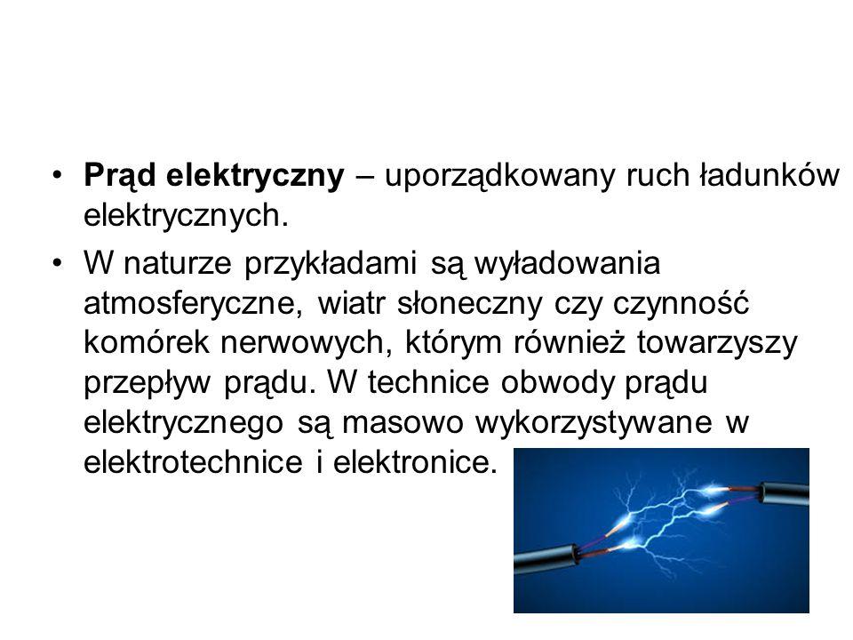 Prąd elektryczny – uporządkowany ruch ładunków elektrycznych. W naturze przykładami są wyładowania atmosferyczne, wiatr słoneczny czy czynność komórek