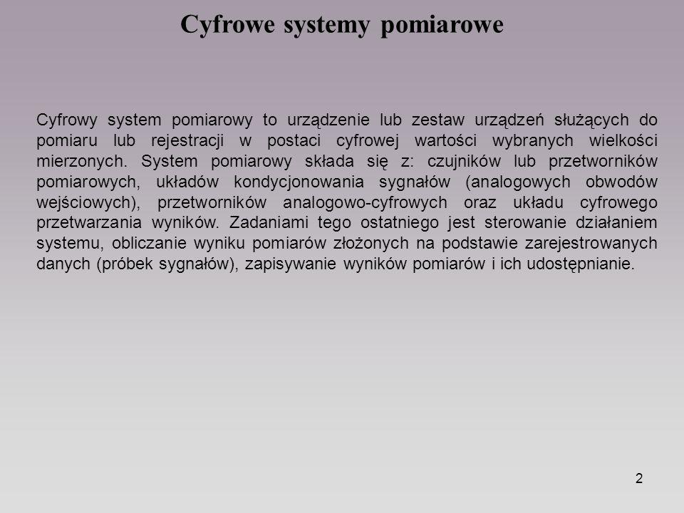 2 Cyfrowe systemy pomiarowe Cyfrowy system pomiarowy to urządzenie lub zestaw urządzeń służących do pomiaru lub rejestracji w postaci cyfrowej wartośc