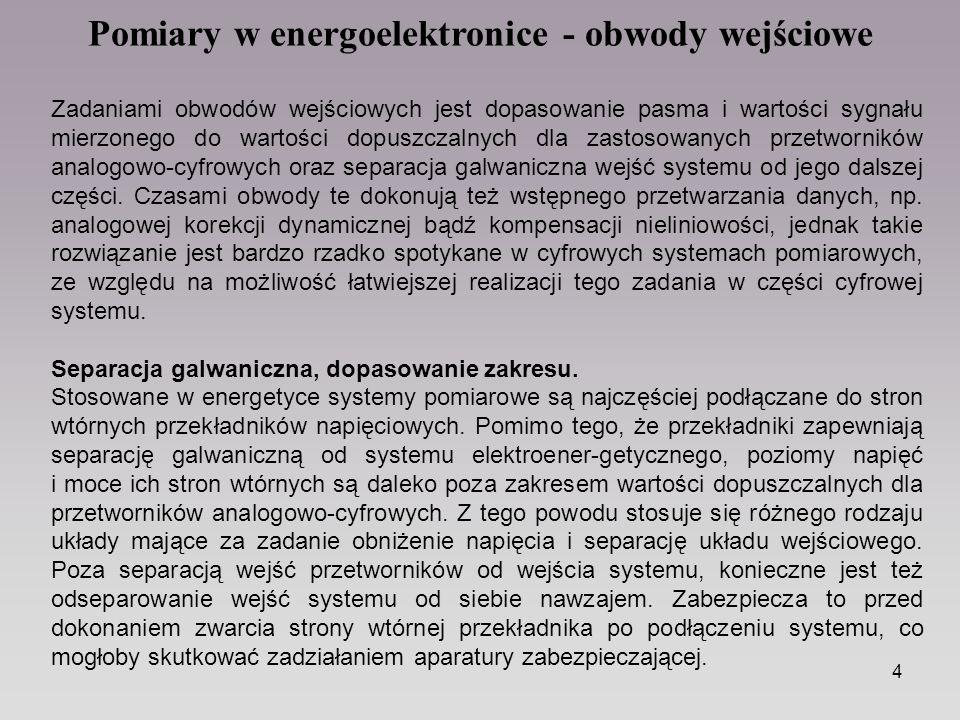 4 Pomiary w energoelektronice - obwody wejściowe Zadaniami obwodów wejściowych jest dopasowanie pasma i wartości sygnału mierzonego do wartości dopusz