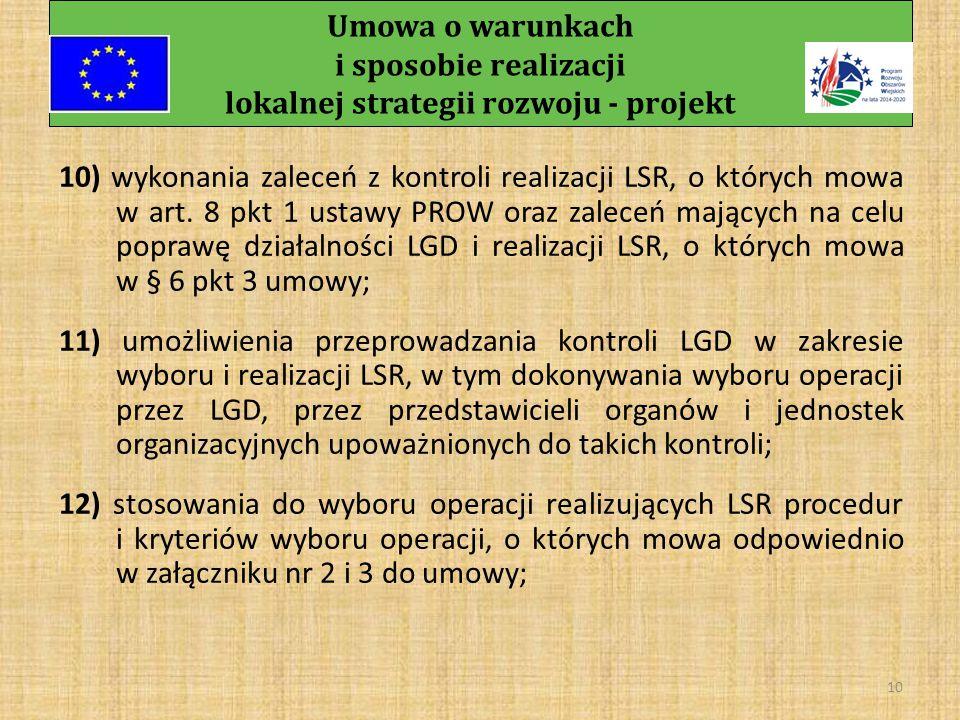 Umowa o warunkach i sposobie realizacji lokalnej strategii rozwoju - projekt 9 7) rozpowszechniania informacji o zasadach przyznawania pomocy finansowej na realizację operacji w ramach LSR; 8) terminowego oraz prawidłowego przeprowadzania postępo- wania w sprawie wyboru operacji realizujących LSR, zgodnie z art.