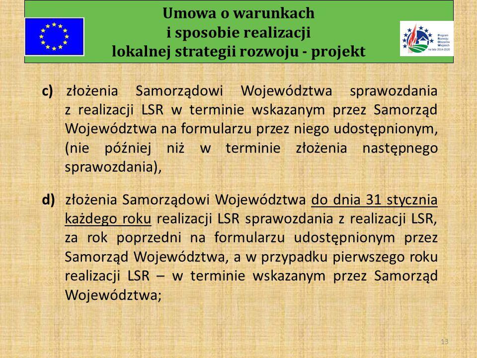 Umowa o warunkach i sposobie realizacji lokalnej strategii rozwoju - projekt 12 15) monitorowania realizacji LSR, w tym: a) określenia wskaźników realizacji celów LSR oraz przedsięwzięć, w tym wskaźników odnoszących się do grup defaworyzowanych określonych w LSR oraz wskaźników dotyczących utworzonych miejsc pracy, b) opracowania i udostępnienia beneficjentom formularza ankiety monitorującej na potrzeby monitorowania realizacji LSR,