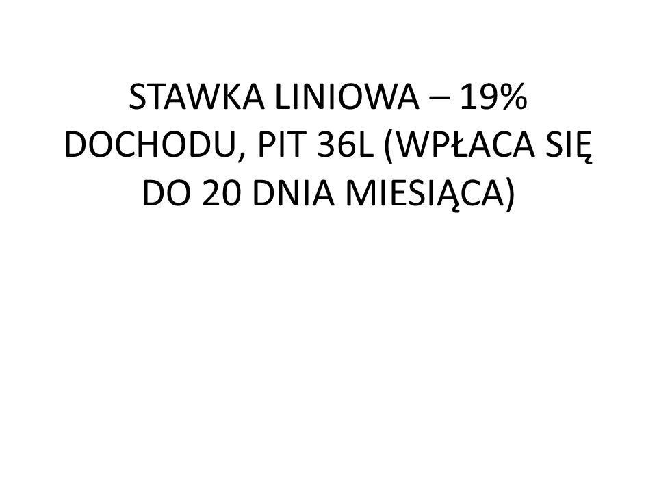 STAWKA LINIOWA – 19% DOCHODU, PIT 36L (WPŁACA SIĘ DO 20 DNIA MIESIĄCA)
