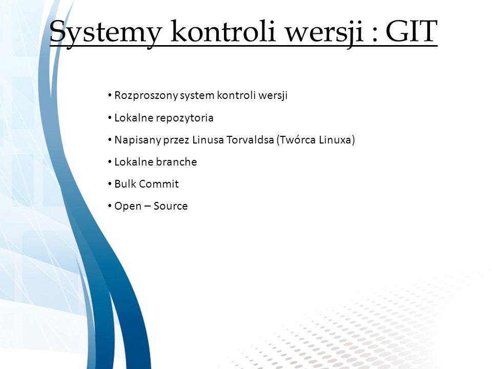 Systemy kontroli wersji : GIT Rozproszony system kontroli wersji Lokalne repozytoria Napisany przez Linusa Torvaldsa (Twórca Linuxa) Lokalne branche Bulk Commit Open – Source
