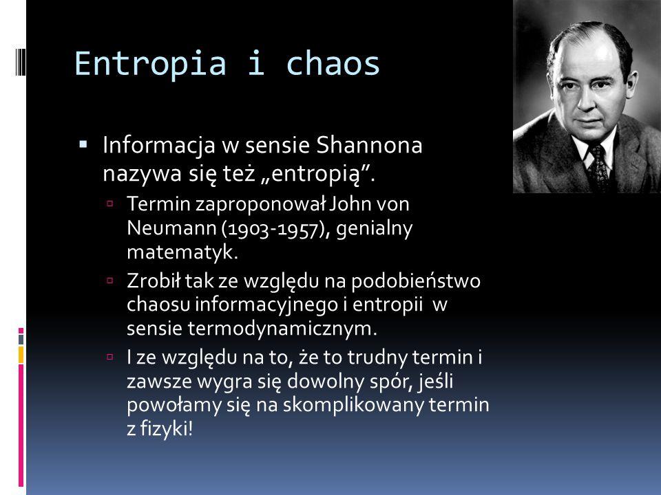 """Entropia i chaos  Informacja w sensie Shannona nazywa się też """"entropią"""".  Termin zaproponował John von Neumann (1903-1957), genialny matematyk.  Z"""