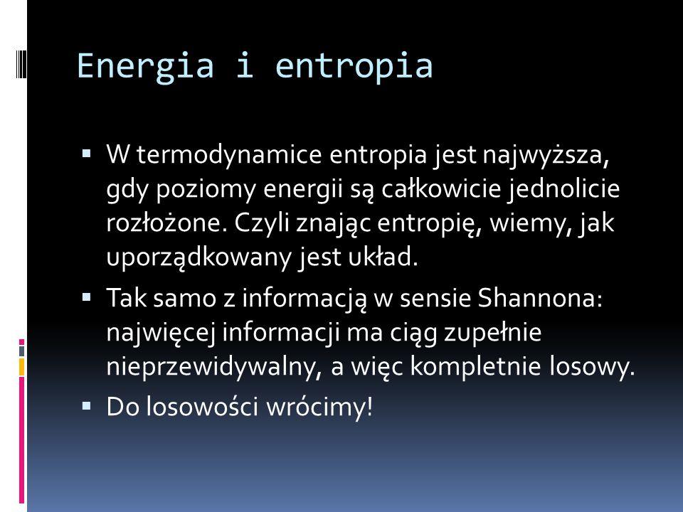 Energia i entropia  W termodynamice entropia jest najwyższa, gdy poziomy energii są całkowicie jednolicie rozłożone. Czyli znając entropię, wiemy, ja