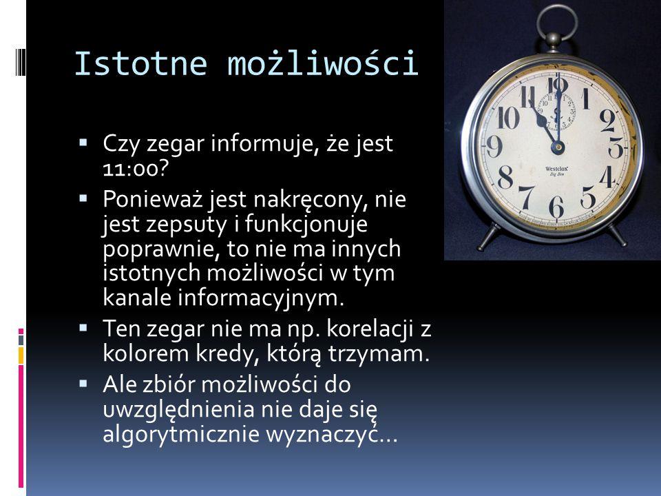 Istotne możliwości  Czy zegar informuje, że jest 11:00?  Ponieważ jest nakręcony, nie jest zepsuty i funkcjonuje poprawnie, to nie ma innych istotny