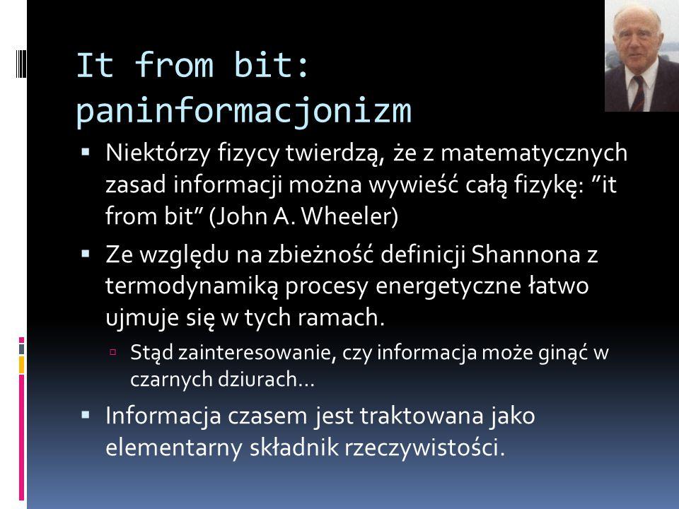 """It from bit: paninformacjonizm  Niektórzy fizycy twierdzą, że z matematycznych zasad informacji można wywieść całą fizykę: """"it from bit"""" (John A. Whe"""