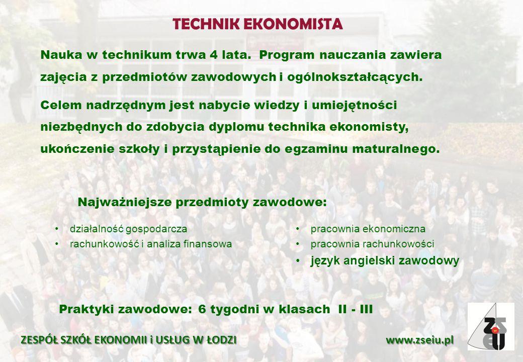 TECHNIK EKONOMISTA ZESPÓŁ SZKÓŁ EKONOMII i USŁUG W ŁODZI www.zseiu.pl Najważniejsze przedmioty zawodowe: pracownia ekonomiczna pracownia rachunkowości
