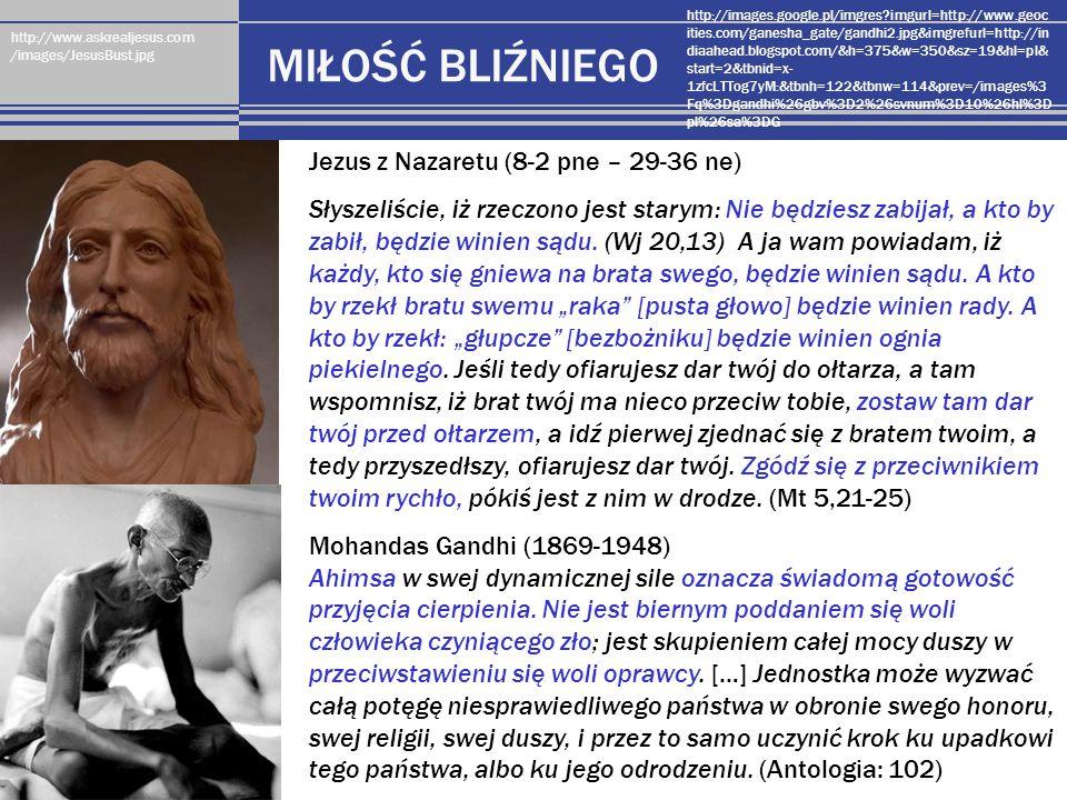 http://www.askrealjesus.com /images/JesusBust.jpg MIŁOŚĆ BLIŹNIEGO http://images.google.pl/imgres?imgurl=http://www.geoc ities.com/ganesha_gate/gandhi