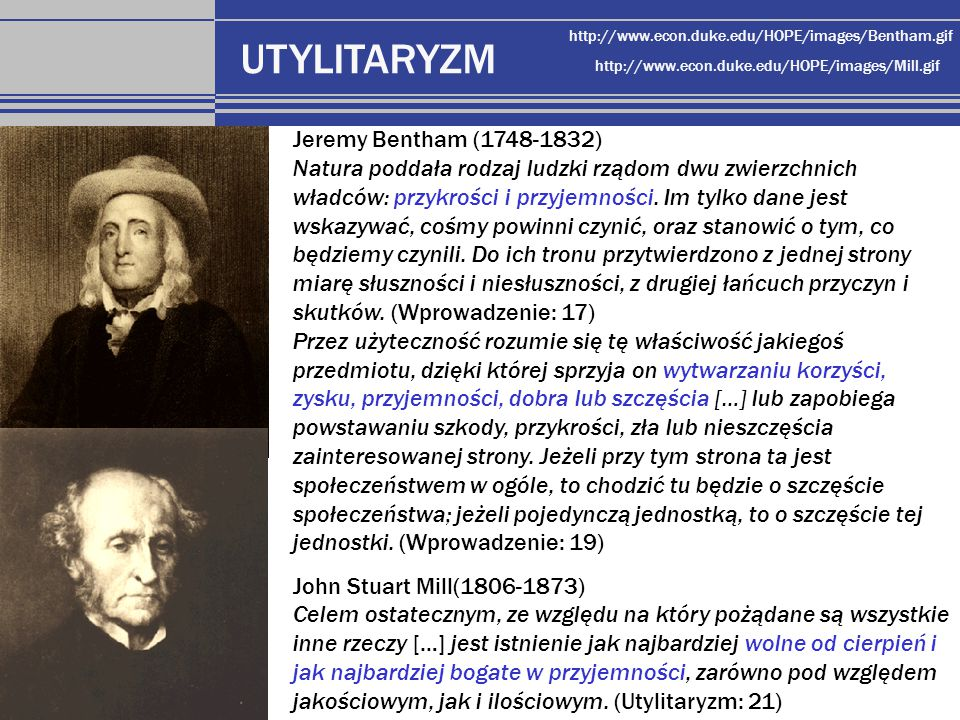 http://www.econ.duke.edu/HOPE/images/Bentham.gif http://www.econ.duke.edu/HOPE/images/Mill.gif UTYLITARYZM Jeremy Bentham (1748-1832) Natura poddała r