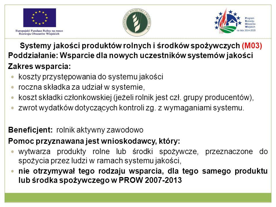 Poddziałanie: Wsparcie dla nowych uczestników systemów jakości Zakres wsparcia: koszty przystępowania do systemu jakości roczna składka za udział w systemie, koszt składki członkowskiej (jeżeli rolnik jest czł.