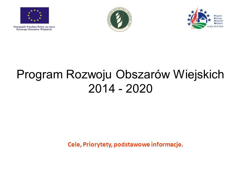 Program Rozwoju Obszarów Wiejskich 2014 - 2020 Cele, Priorytety, podstawowe informacje.