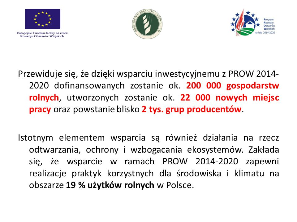 Przewiduje się, że dzięki wsparciu inwestycyjnemu z PROW 2014- 2020 dofinansowanych zostanie ok.