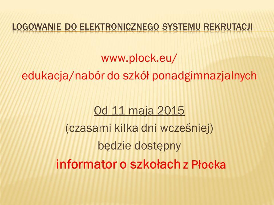 www.plock.eu/ edukacja/nabór do szkół ponadgimnazjalnych Od 11 maja 2015 (czasami kilka dni wcześniej) będzie dostępny informator o szkołach z Płocka