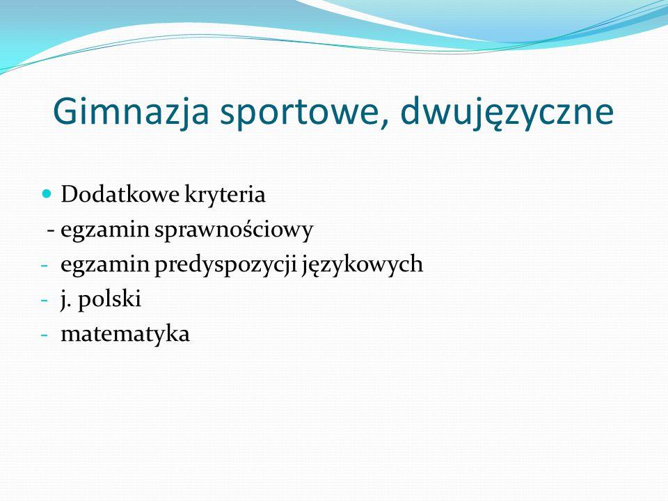 Gimnazja sportowe, dwujęzyczne Dodatkowe kryteria - egzamin sprawnościowy - egzamin predyspozycji językowych - j.