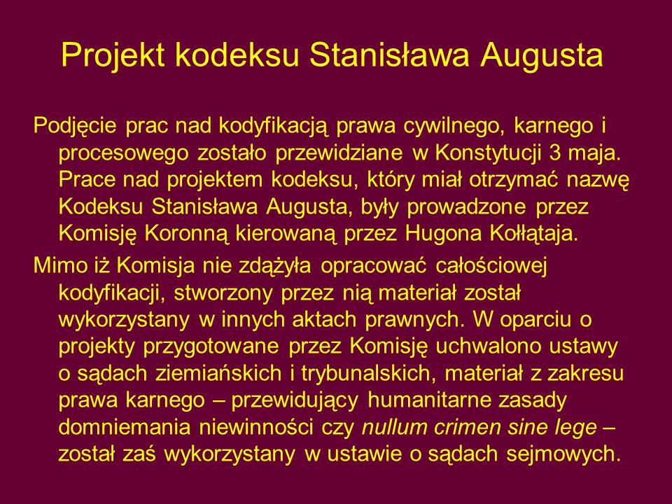Projekt kodeksu Stanisława Augusta Podjęcie prac nad kodyfikacją prawa cywilnego, karnego i procesowego zostało przewidziane w Konstytucji 3 maja.