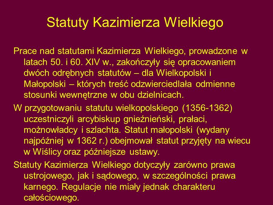 Statuty Kazimierza Wielkiego 2 W dziedzinie prawa karnego statuty zniosły zasadę odpowiedzialności krewnych, ustanawiając zasadę indywidualizacji odpowiedzialności karnej.
