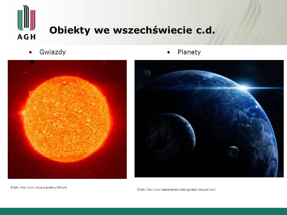 Obiekty we wszechświecie c.d. GwiazdyPlanety Źródło: http://www.umysl.pl/systemy/924.php Źródło: http://www.tapeta-planety-blask-gwiazdy.na-pulpit.com