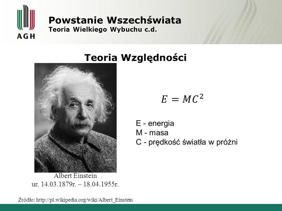 Powstanie Wszechświata Teoria Wielkiego Wybuchu c.d. Teoria Względności Albert Einstein ur. 14.03.1879r. – 18.04.1955r. Źródło: http://pl.wikipedia.or