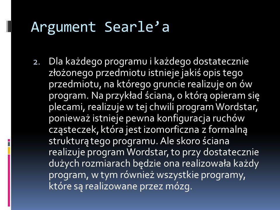 Argument Searle'a 2. Dla każdego programu i każdego dostatecznie złożonego przedmiotu istnieje jakiś opis tego przedmiotu, na którego gruncie realizuj