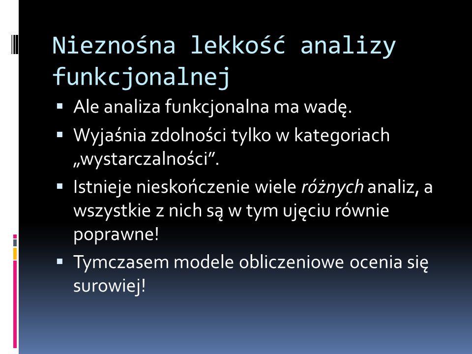"""Nieznośna lekkość analizy funkcjonalnej  Ale analiza funkcjonalna ma wadę.  Wyjaśnia zdolności tylko w kategoriach """"wystarczalności"""".  Istnieje nie"""