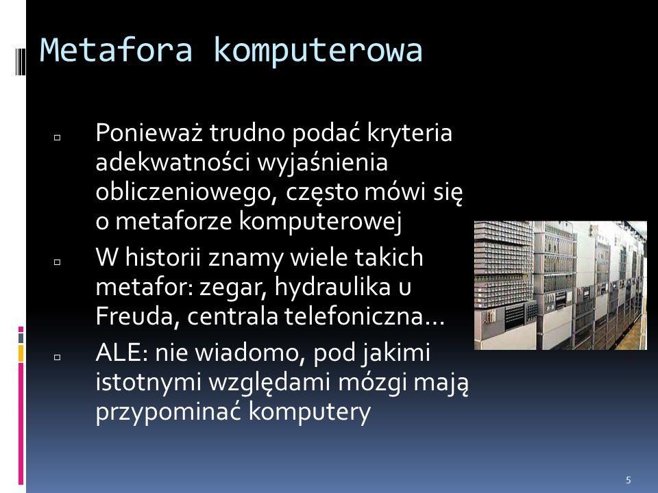 5 Metafora komputerowa □ Ponieważ trudno podać kryteria adekwatności wyjaśnienia obliczeniowego, często mówi się o metaforze komputerowej □ W historii