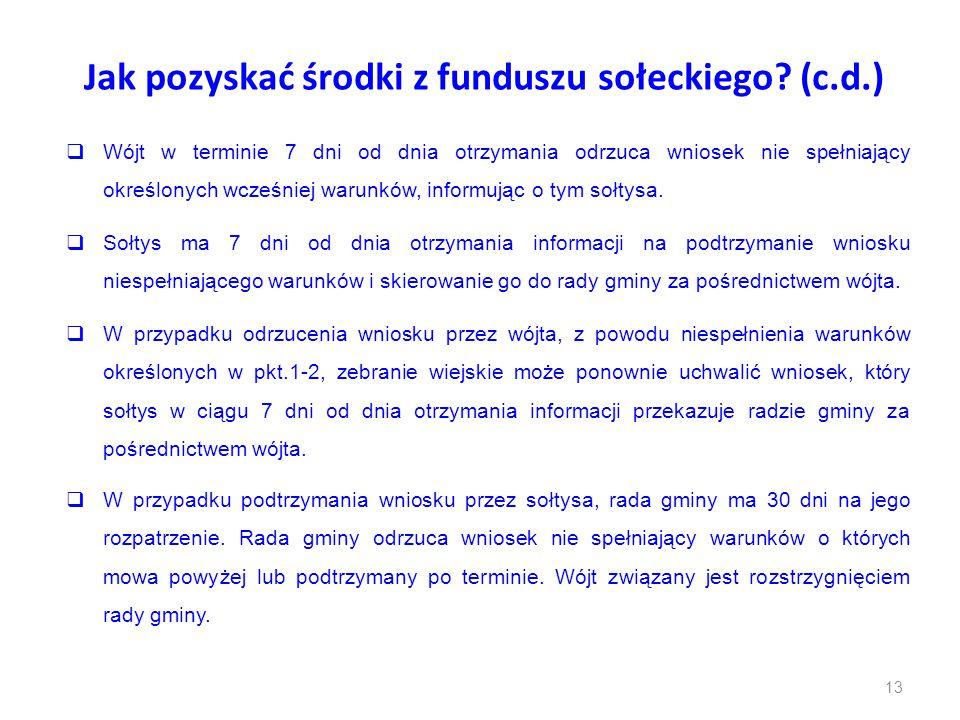 Jak pozyskać środki z funduszu sołeckiego? (c.d.)  Wójt w terminie 7 dni od dnia otrzymania odrzuca wniosek nie spełniający określonych wcześniej war