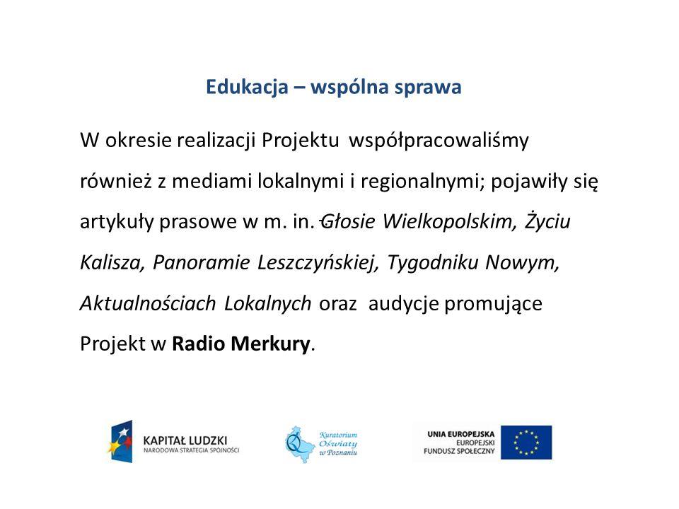 -. Edukacja – wspólna sprawa W okresie realizacji Projektu współpracowaliśmy również z mediami lokalnymi i regionalnymi; pojawiły się artykuły prasowe