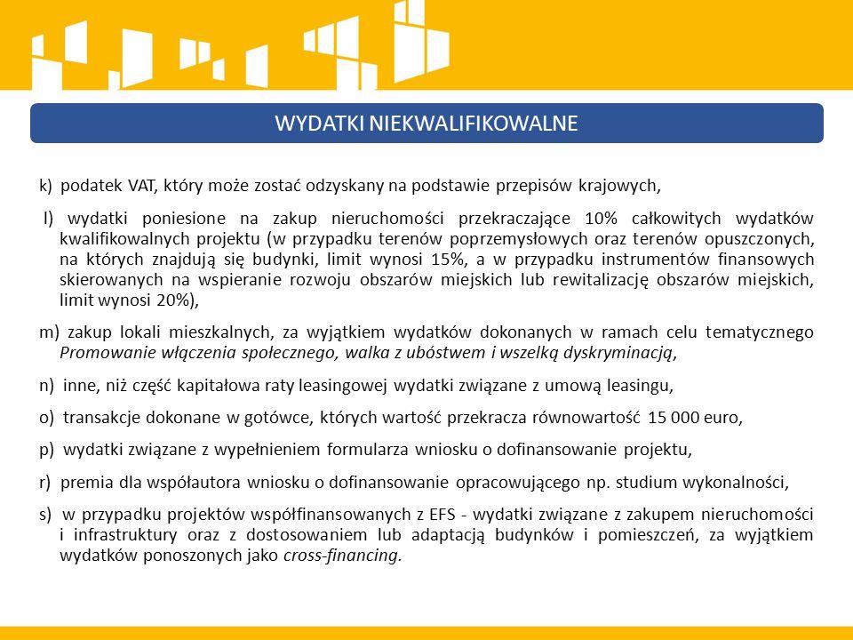 k) podatek VAT, który może zostać odzyskany na podstawie przepisów krajowych, l) wydatki poniesione na zakup nieruchomości przekraczające 10% całkowit