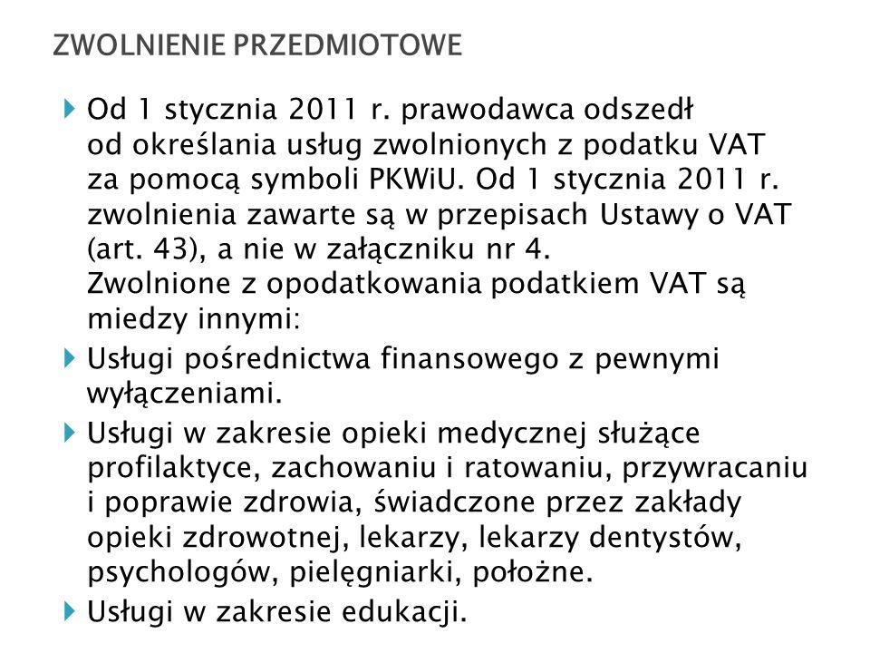  Od 1 stycznia 2011 r. prawodawca odszedł od określania usług zwolnionych z podatku VAT za pomocą symboli PKWiU. Od 1 stycznia 2011 r. zwolnienia zaw