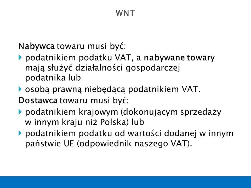 Nabywca towaru musi być:  podatnikiem podatku VAT, a nabywane towary mają służyć działalności gospodarczej podatnika lub  osobą prawną niebędącą pod