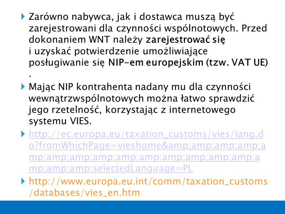  Zarówno nabywca, jak i dostawca muszą być zarejestrowani dla czynności wspólnotowych. Przed dokonaniem WNT należy zarejestrować się i uzyskać potwie