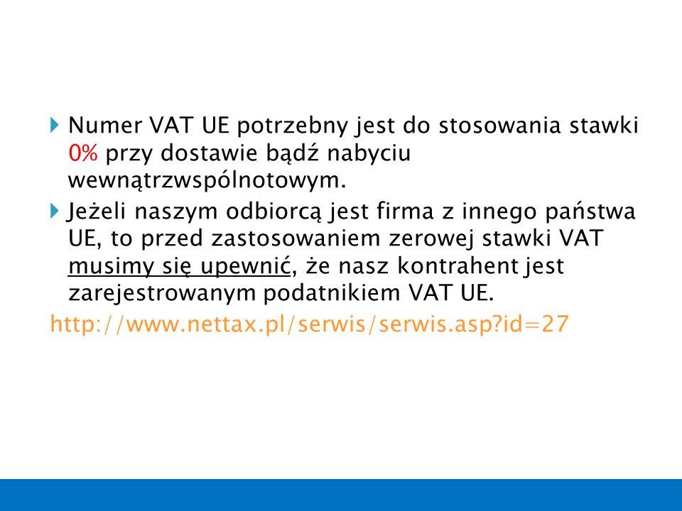  Numer VAT UE potrzebny jest do stosowania stawki 0% przy dostawie bądź nabyciu wewnątrzwspólnotowym.  Jeżeli naszym odbiorcą jest firma z innego pa