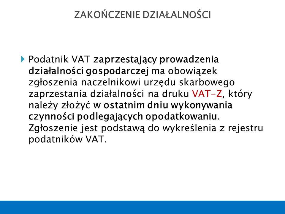  Podatnik VAT zaprzestający prowadzenia działalności gospodarczej ma obowiązek zgłoszenia naczelnikowi urzędu skarbowego zaprzestania działalności na