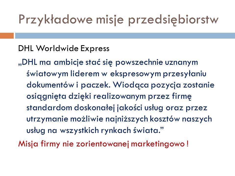 """Przykładowe misje przedsiębiorstw DHL Worldwide Express """"DHL ma ambicje stać się powszechnie uznanym światowym liderem w ekspresowym przesyłaniu dokumentów i paczek."""