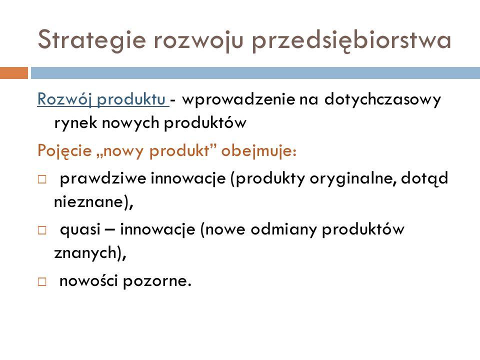 """Strategie rozwoju przedsiębiorstwa Rozwój produktu - wprowadzenie na dotychczasowy rynek nowych produktów Pojęcie """"nowy produkt obejmuje:  prawdziwe innowacje (produkty oryginalne, dotąd nieznane),  quasi – innowacje (nowe odmiany produktów znanych),  nowości pozorne."""