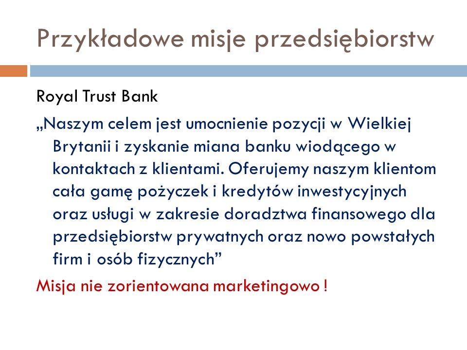 """Przykładowe misje przedsiębiorstw Royal Trust Bank """"Naszym celem jest umocnienie pozycji w Wielkiej Brytanii i zyskanie miana banku wiodącego w kontaktach z klientami."""
