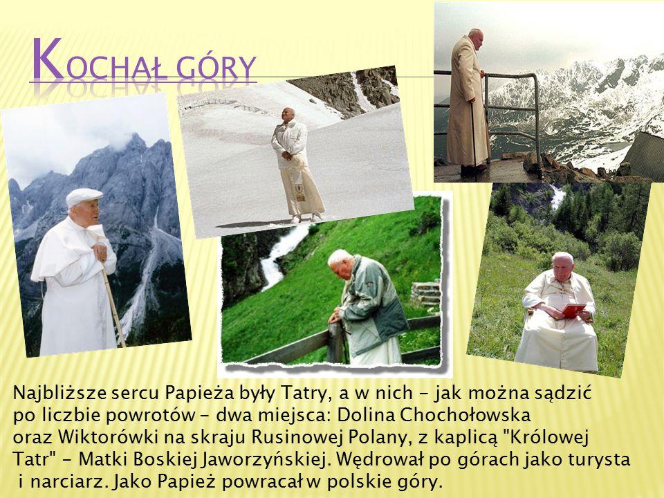 Najbliższe sercu Papieża były Tatry, a w nich - jak można sądzić po liczbie powrotów - dwa miejsca: Dolina Chochołowska oraz Wiktorówki na skraju Rusi