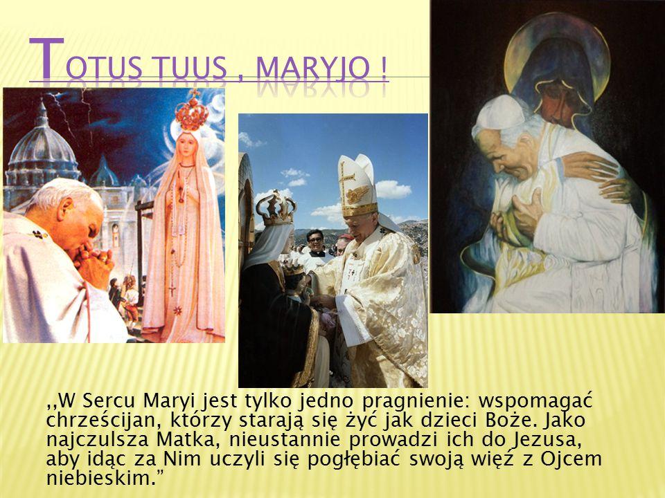 ,,W Sercu Maryi jest tylko jedno pragnienie: wspomagać chrześcijan, którzy starają się żyć jak dzieci Boże. Jako najczulsza Matka, nieustannie prowadz