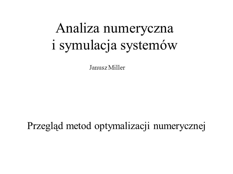 ANiSS 2014/15 - Metody optymalizacji 2 Numeryczne metody optymalizacji Deterministyczne (klasyczne) * bez ograniczeń: - bezgradientowe: + simpleks Neldera-Meada, + spadku względem współrzędnych (Gaussa-Seidela), + Powella, Rosenbrocka, Hooke'a-Jeevesa,...