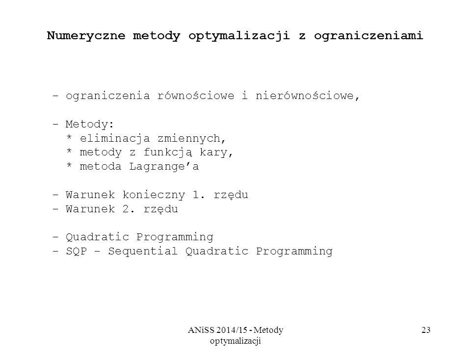 ANiSS 2014/15 - Metody optymalizacji 23 Numeryczne metody optymalizacji z ograniczeniami - ograniczenia równościowe i nierównościowe, - Metody: * elim