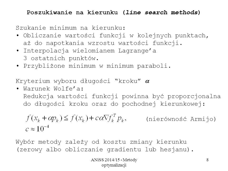 ANiSS 2014/15 - Metody optymalizacji 8 Poszukiwanie na kierunku (line search methods) Szukanie minimum na kierunku: Obliczanie wartości funkcji w kole