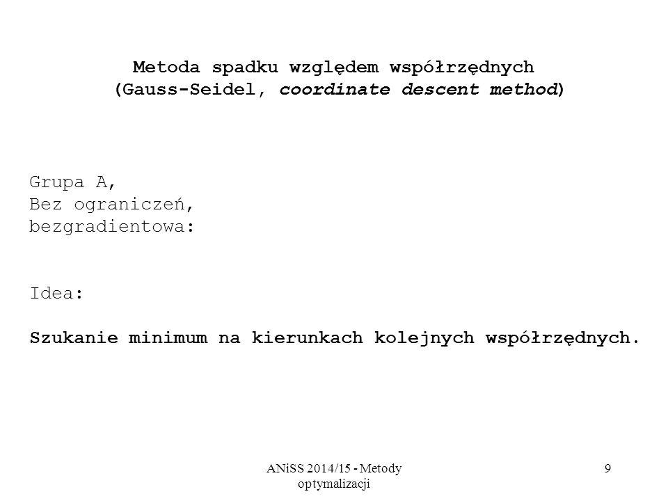 ANiSS 2014/15 - Metody optymalizacji 9 Metoda spadku względem współrzędnych (Gauss-Seidel, coordinate descent method) Grupa A, Bez ograniczeń, bezgrad