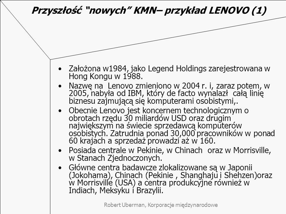 Przyszłość nowych KMN– przykład LENOVO (1) Założona w1984, jako Legend Holdings zarejestrowana w Hong Kongu w 1988.