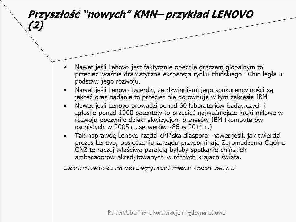 Przyszłość nowych KMN– przykład LENOVO (2) Nawet jeśli Lenovo jest faktycznie obecnie graczem globalnym to przecież właśnie dramatyczna ekspansja rynku chińskiego i Chin legła u podstaw jego rozwoju.
