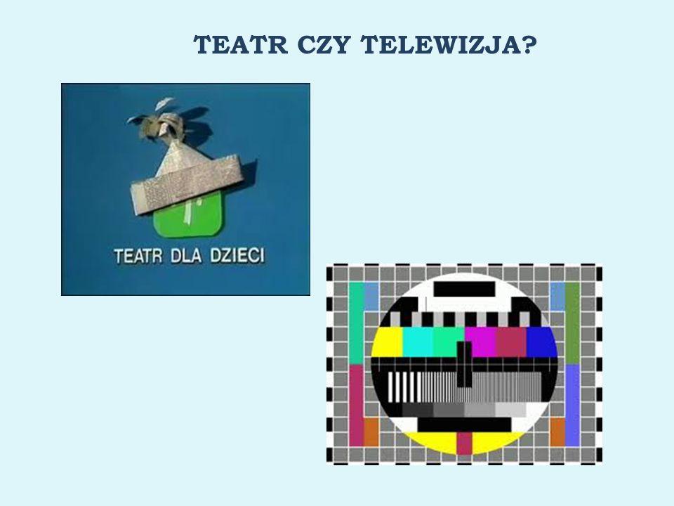 TEATR CZY TELEWIZJA?