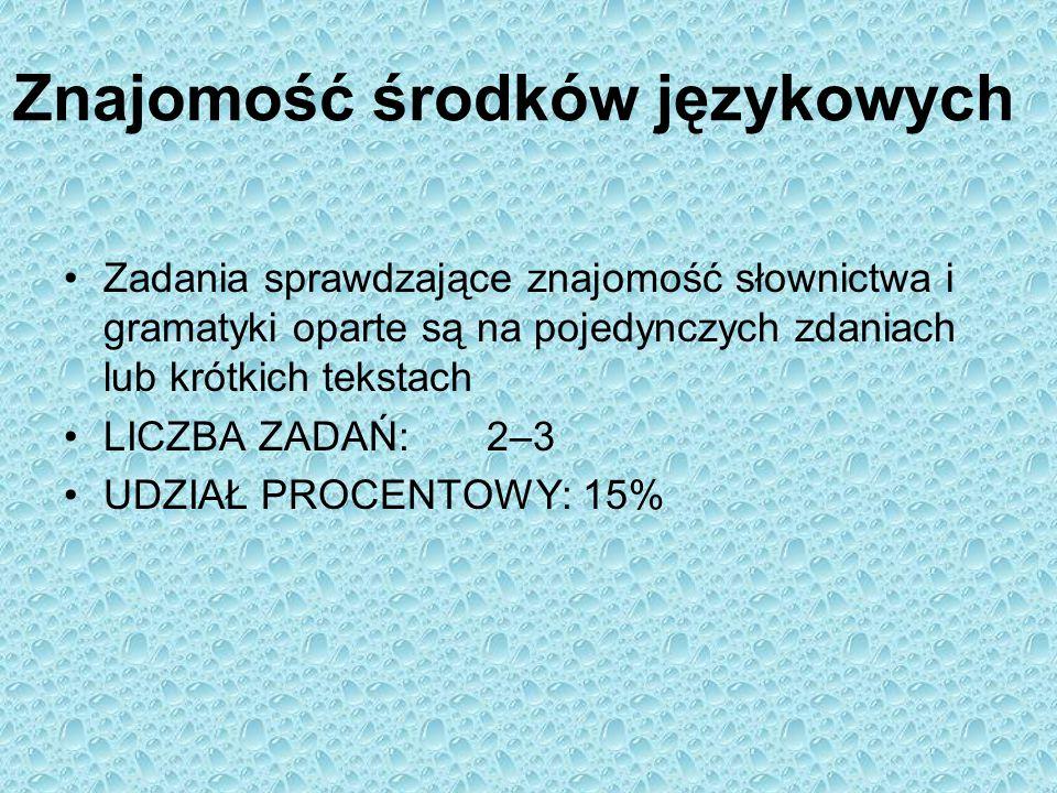 Znajomość środków językowych Zadania sprawdzające znajomość słownictwa i gramatyki oparte są na pojedynczych zdaniach lub krótkich tekstach LICZBA ZAD