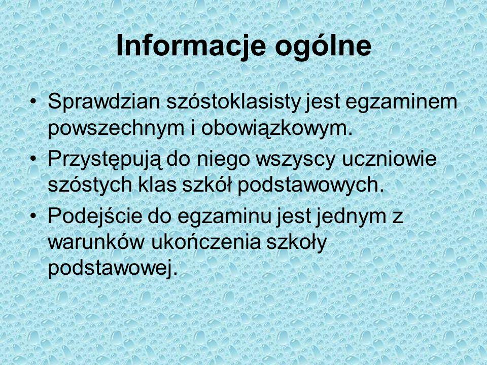 Informacje ogólne Sprawdzian jest przeprowadzany w kwietniu we wszystkich szkołach podstawowych w całej Polsce, w tym samym dniu i o tej samej godzinie.