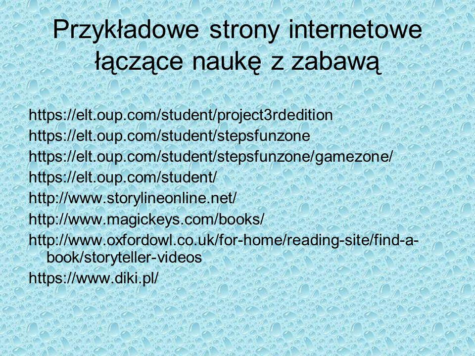 Przykładowe strony internetowe łączące naukę z zabawą https://elt.oup.com/student/project3rdedition https://elt.oup.com/student/stepsfunzone https://e